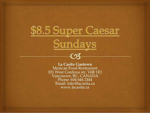 La Casita Gastown  Mexican Food Restaurant101 West Cordova str, V6B 1E1  Vancouver, BC, CANADA     Phone: 604 646 2444    ...