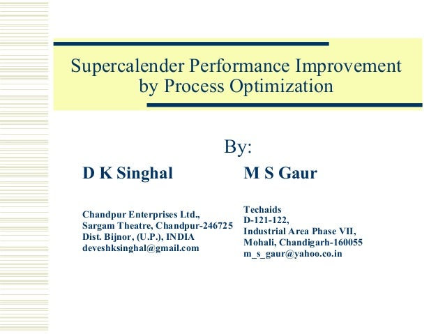 Supercalender Performance Improvement by Process Optimization By: D K Singhal  M S Gaur  Chandpur Enterprises Ltd., Sargam...