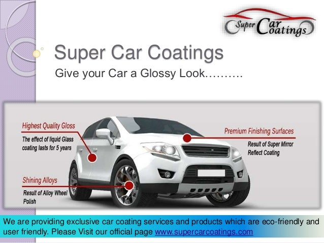 Super Car Coatings  Give your Car a Glossy Look……….  We are providing exclusive car coating services and products which ar...
