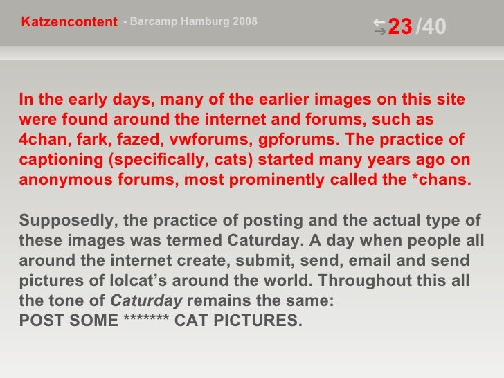 /40 In the early days, many of the earlier images on this site were found around the internet and forums, such as 4chan, f...