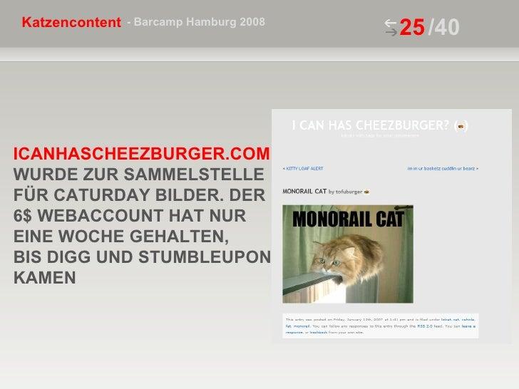 /40 ICANHASCHEEZBURGER.COM WURDE ZUR SAMMELSTELLE FÜR CATURDAY BILDER. DER 6$ WEBACCOUNT HAT NUR EINE WOCHE GEHALTEN,  BIS...