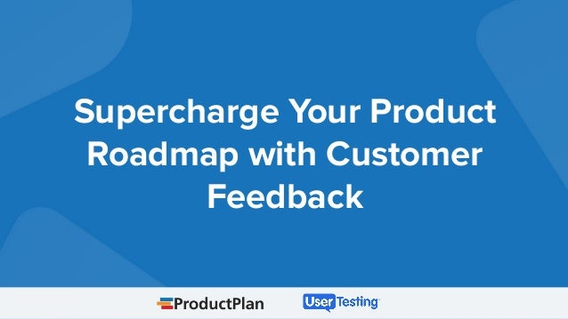 Supercharge Your Product Roadmap with Customer Feedback