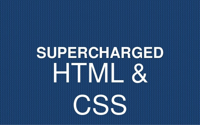 SUPERCHARGED HTML & CSS