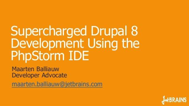 Supercharged Drupal 8  Development Using the  PhpStorm IDE  Maarten Balliauw  Developer Advocate  maarten.balliauw@jetbrai...