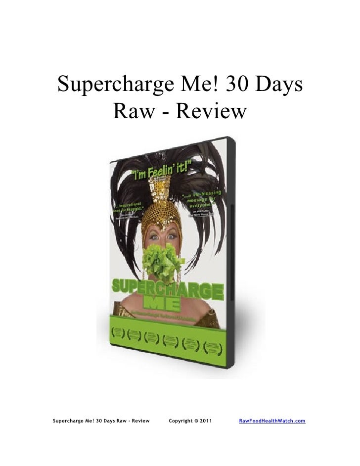 Supercharge Me! 30 Days       Raw - Review     Supercharge Me! 30 Days Raw - Review   Copyright © 2011   RawFoodHealthWatc...
