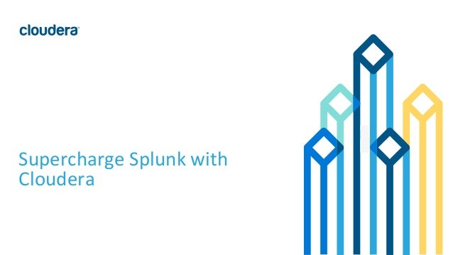 1© Cloudera, Inc. All rights reserved. Supercharge Splunk with Cloudera