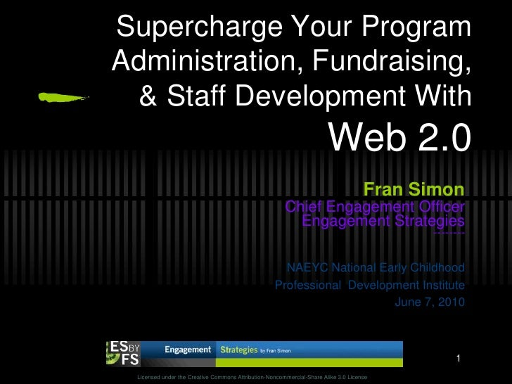 Supercharge Your Program Administration, Fundraising, & Staff Development With Web 2.0<br />Fran Simon<br />Chief Engageme...