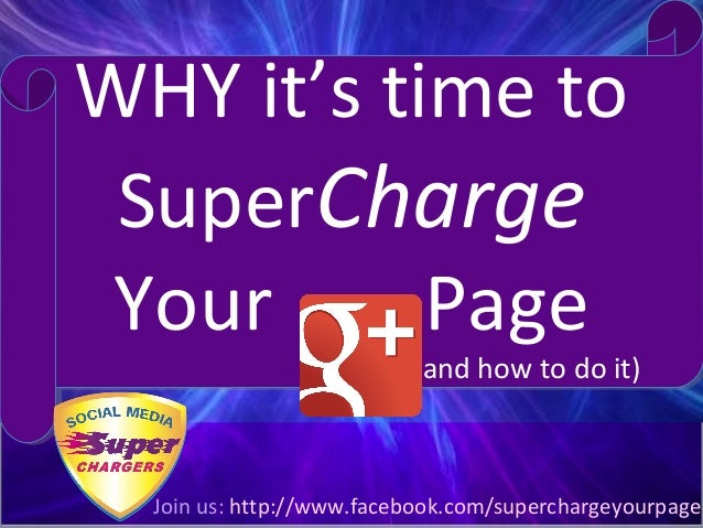 WHY it's time to SuperCharge Your      Page                              (and how to do it)                               ...