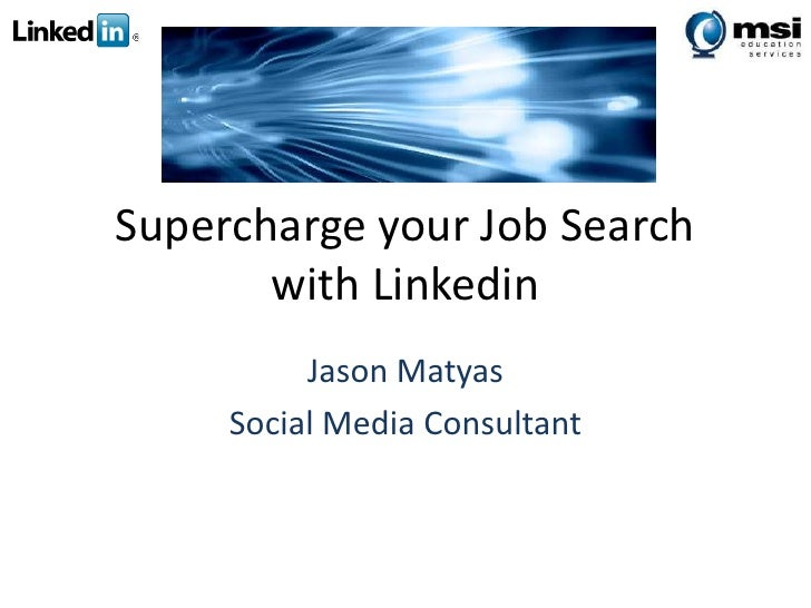Supercharge your Job Search with Linkedin<br />Jason Matyas<br />Social Media Consultant<br />