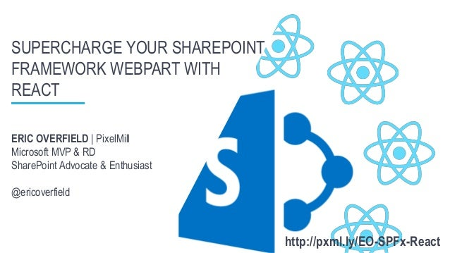 ERIC OVERFIELD | PixelMill Microsoft MVP & RD SharePoint Advocate & Enthusiast @ericoverfield SUPERCHARGE YOUR SHAREPOINT ...