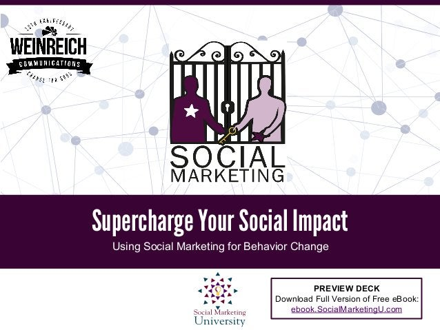 Supercharge Your Social Impact Using Social Marketing for Behavior Change PREVIEW DECK Download Full Version of Free eBook...