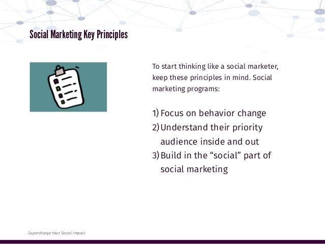 Social Marketing Key Principles To start thinking like a social marketer, keep these principles in mind. Social marketing ...