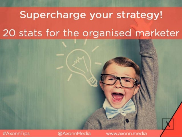Supercharge your strategy!   20 stats for the organised marketer  — - i 7 Z'; ''/    '   .   44  #AxonnTips @AxonnMedia ww...