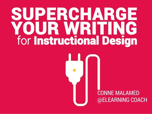 SUPERCHARGE YOUR WRITING for Instructional Design CONNE MALAMED @ELEARNING COACH
