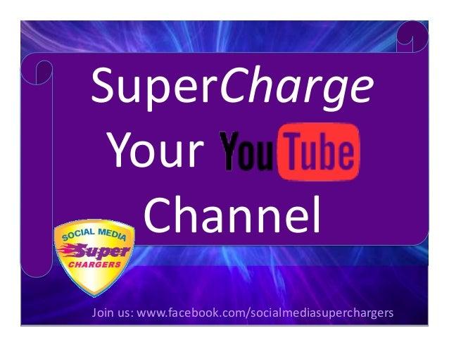 SuperCharge     Your                     Channel    Join us: www.facebook.com/socialmediasuperchar...