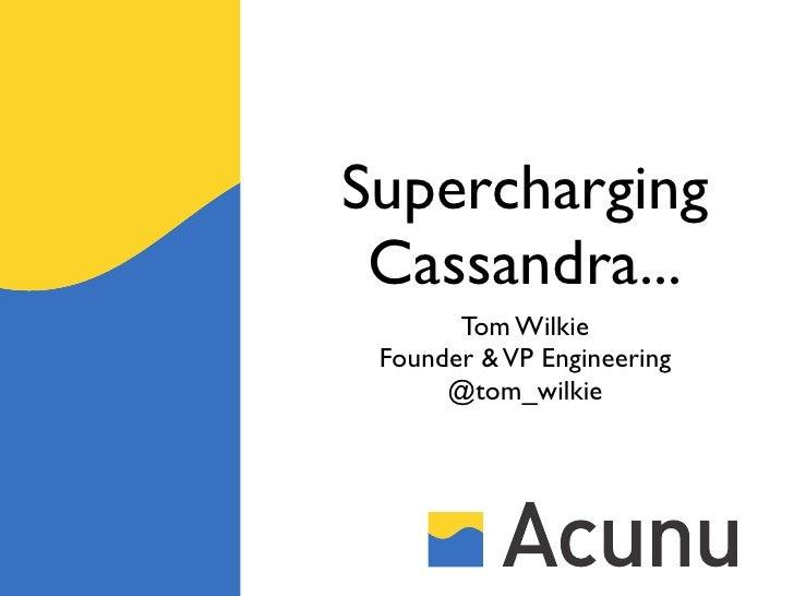 Supercharging Cassandra...       Tom Wilkie Founder & VP Engineering      @tom_wilkie