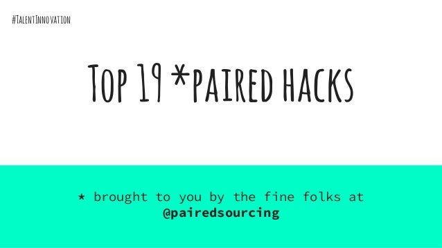 Top19*pairedhacks * brought to you by the fine folks at @pairedsourcing #TalentInnovation