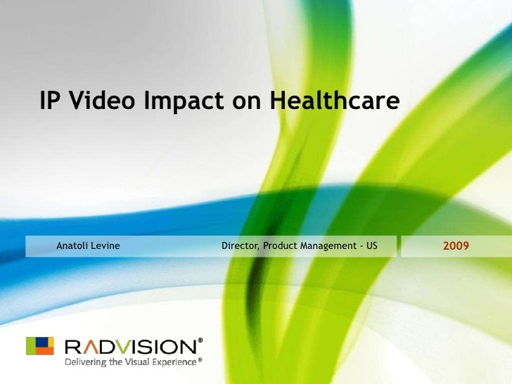 IP Video Impact on Healthcare<br />2009<br />Anatoli Levine<br />Director, Product Management - US<br />