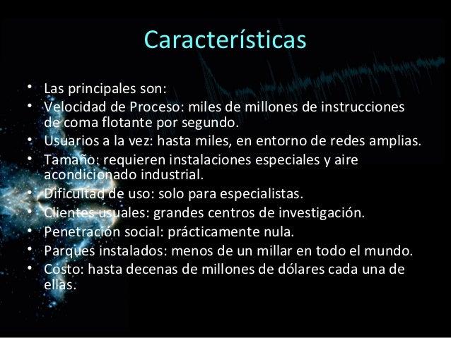 Características• Las principales son:• Velocidad de Proceso: miles de millones de instrucciones  de coma flotante por segu...