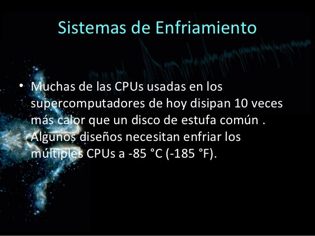 Sistemas de Enfriamiento• Muchas de las CPUs usadas en los  supercomputadores de hoy disipan 10 veces  más calor que un di...