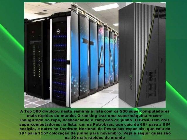 A Top 500 divulgou nesta semana a lista com os 500 supercomputadores   mais rápidos do mundo. O ranking traz uma supermáqu...