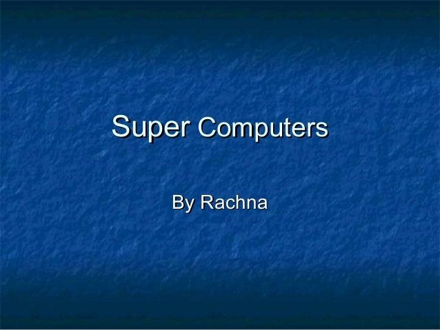 SuperSuper ComputersComputersBy RachnaBy Rachna