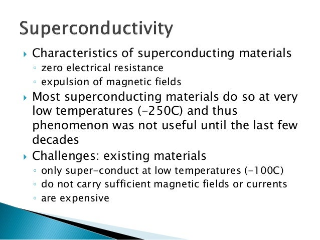 Characteristics of superconducting materials  ◦zero electrical resistance  ◦expulsion of magnetic fields  Most supercond...