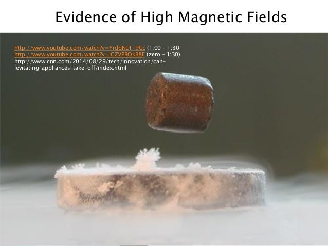 Evidence of High Magnetic Fields  http://www.youtube.com/watch?v=YrdbNLT-9Cc(1:00 –1:30  http://www.youtube.com/watch?v=lC...
