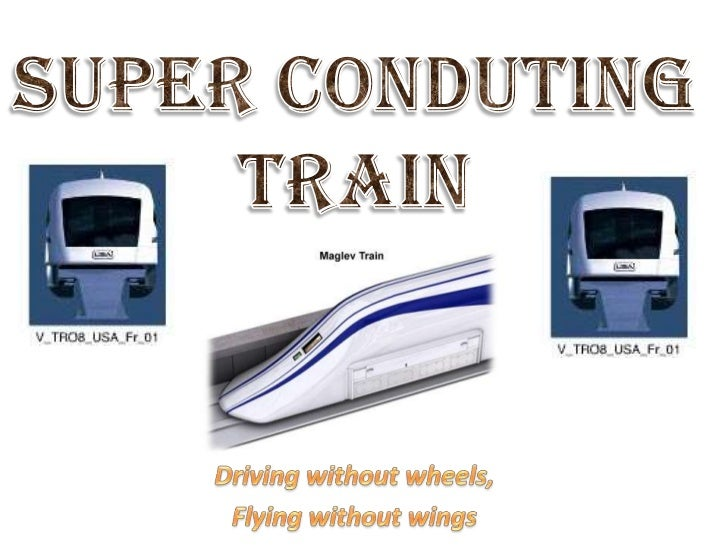 SUPER CONDUTING TRAIN<br />Driving without wheels, <br />Flying without wings<br />