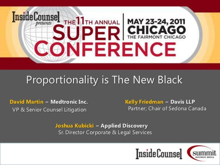 Proportionality is The New Black<br />David Martin ~ Medtronic Inc.<br />  VP & Senior Counsel Litigation<br />Kelly Fried...