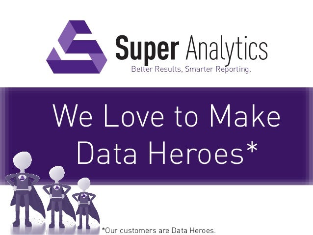 Better Results, Smarter Reporting.We Love to MakeData Heroes**Our customers are Data Heroes.