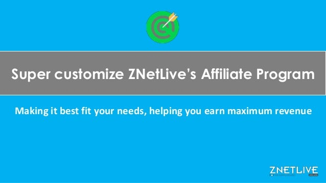 Super customize ZNetLive's Affiliate Program  Making it best fit your needs, helping you earn maximum revenue