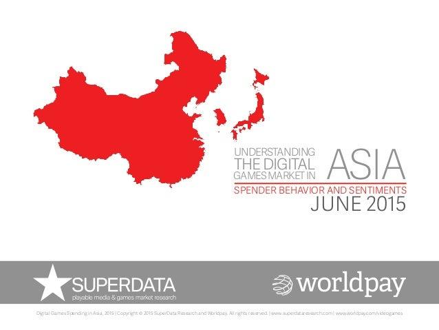 ASIASPENDER BEHAVIOR AND SENTIMENTS JUNE 2015 UNDERSTANDING GAMESMARKETIN THEDIGITAL Digital Games Spending in Asia, 2015 ...