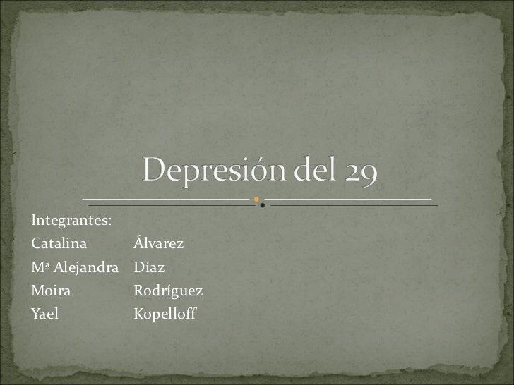 Integrantes:  Catalina  Álvarez Mª Alejandra  Díaz Moira Rodríguez Yael  Kopelloff