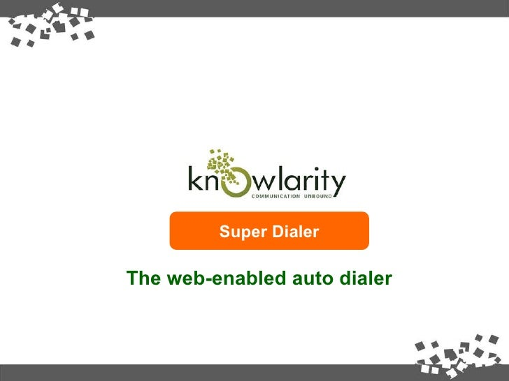 Super Dialer The web-enabled auto dialer