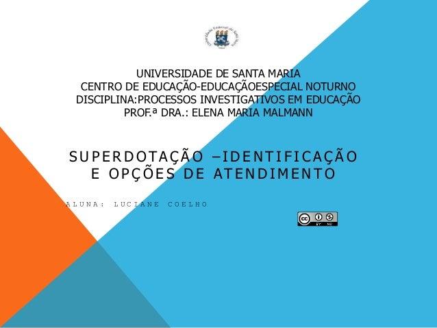 UNIVERSIDADE DE SANTA MARIA CENTRO DE EDUCAÇÃO-EDUCAÇÃOESPECIAL NOTURNO DISCIPLINA:PROCESSOS INVESTIGATIVOS EM EDUCAÇÃO PR...