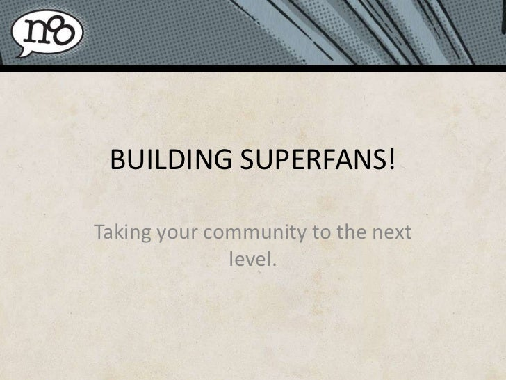 BUILDING SUPERFANS!<br />Taking your community to the next level.<br />