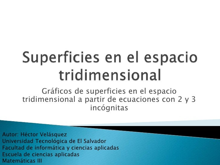 Superficies en el espacio tridimensional<br />Gráficos de superficies en el espacio tridimensional a partir de ecuaciones ...