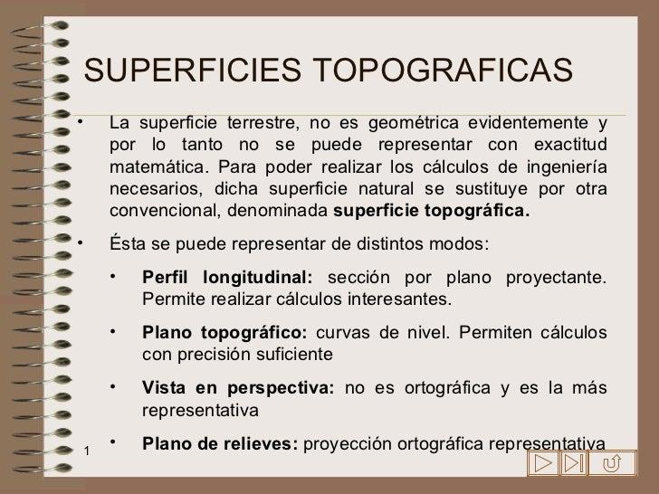 SUPERFICIES TOPOGRAFICAS <ul><li>La superficie terrestre, no es geométrica evidentemente y por lo tanto no se puede repres...