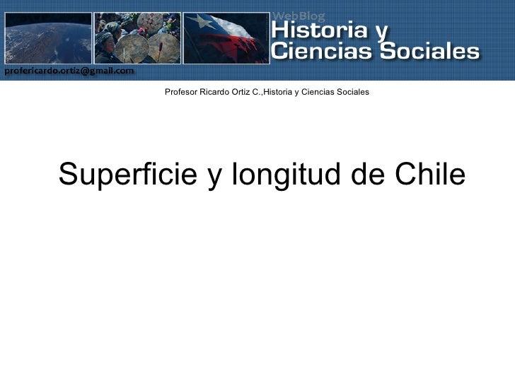 Superficie y longitud de Chile Profesor Ricardo Ortiz C.,Historia y Ciencias Sociales