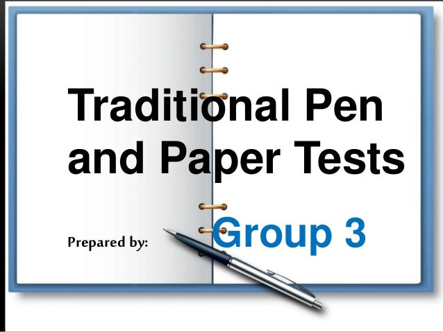Traditional Pen and Paper Tests Prepared by: Group 3