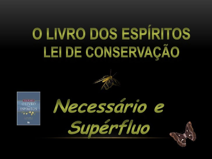 O Livro dos Espíritos<br />Lei de Conservação<br />Necessário e Supérfluo<br />