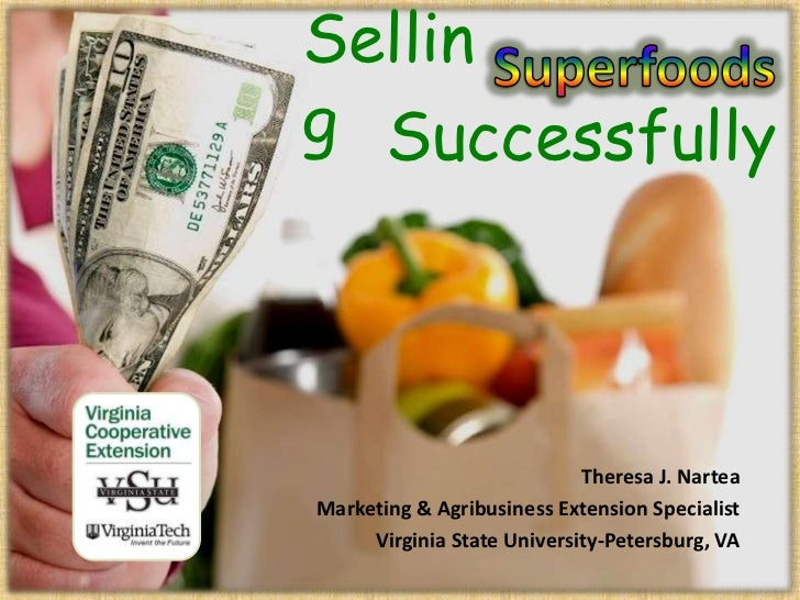 Superfoods<br />Selling<br />Successfully<br />Theresa J. Nartea<br />Marketing & Agribusiness Extension Specialist<br /> ...