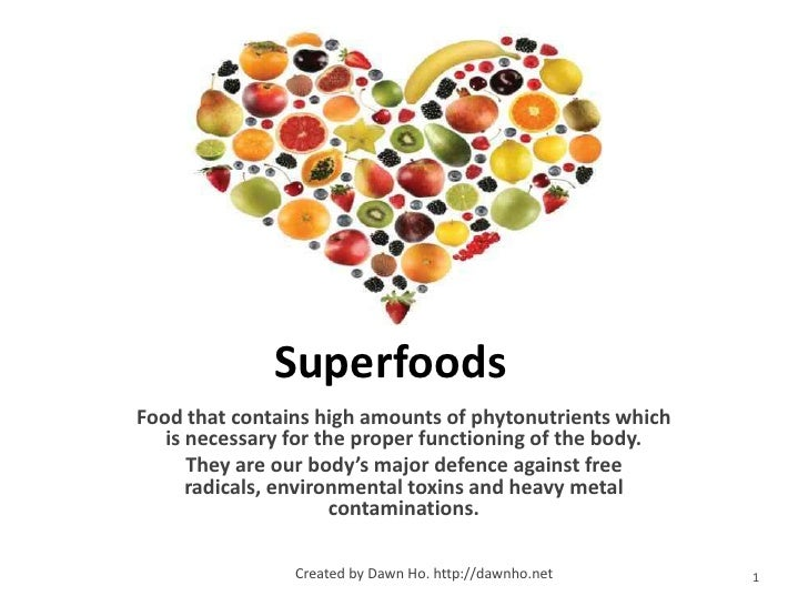 SuperfoodsFood that contains high amounts of phytonutrients which   is necessary for the proper functioning of the body.  ...