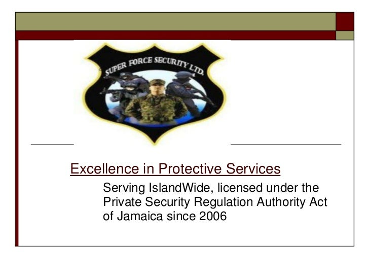 Excellence in Protective Services     Serving IslandWide, licensed under the     Private Security Regulation Authority Act...
