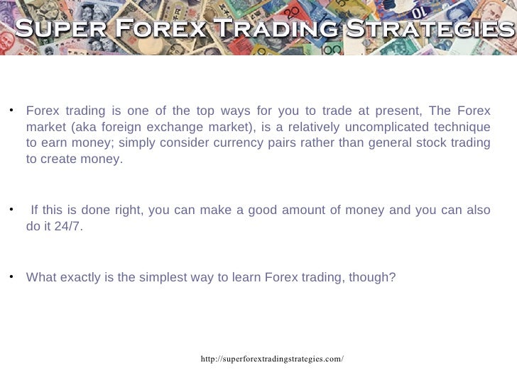 http://superforextradingstrategies.com/ Forex trading is one of the top ways for you to trade at present, The Forex market...