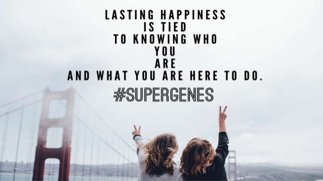 LASTIN IAPPINESS  ED ING U E  can 5-1:  AND WHAT YOU ARE HERE To no.  #9UPERGENE8
