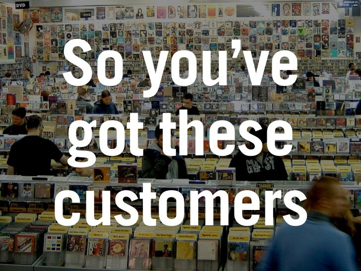 So you've got these customers