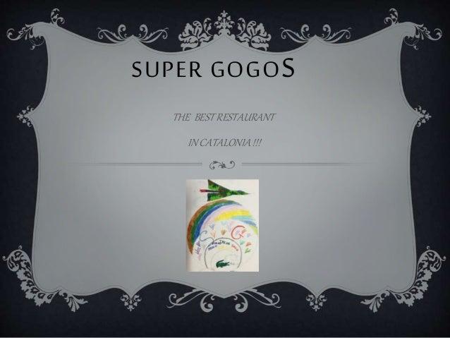 SUPER GOGOS THE BEST RESTAURANT IN CATALONIA !!!