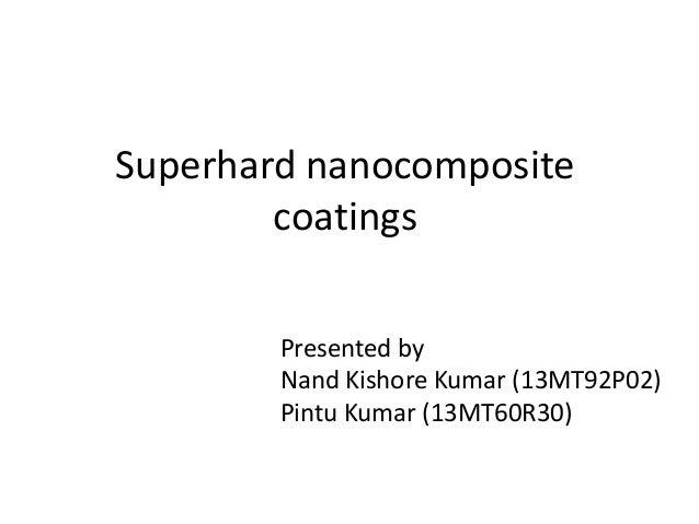 Superhard nanocomposite coatings Presented by Nand Kishore Kumar (13MT92P02) Pintu Kumar (13MT60R30)